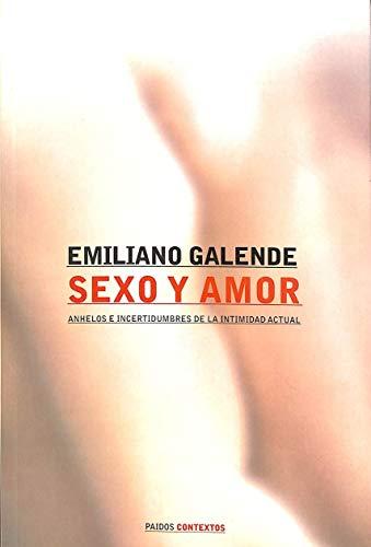 Sexo Y Amor: Anhelos E Incertidumbres De LA Intimidad Actual (Spanish Edition): Emiliano Galende