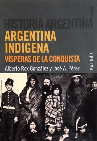 Argentina Indigena - Historia Argentina 1 (Spanish: Jose Perez; Alberto