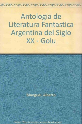 Antologia de Literatura Fantastica Argentina del Siglo XX - Golu (Spanish Edition) (9789501322385) by Manguel, Alberto