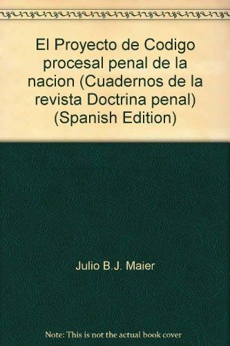 EL PROYECTO DE CODIGO PROCESAL PENAL DE: MAIER, JULIO B.