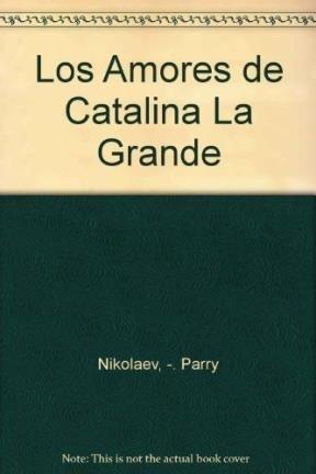 Los Amores de Catalina La Grande (Spanish Edition): Vsevolod Nikolaev; Albert Parry