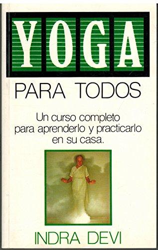 Yoga Para Todos (Un curso completo para aprenderlo y practicarlo en su casa) (9501508145) by Indra Devi