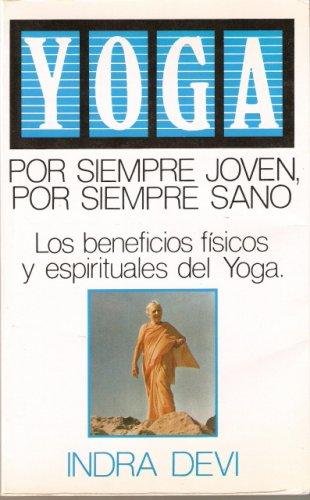 Yoga: Por Siempre Joven, Por Siempre Sano (9789501508628) by Indra Devi