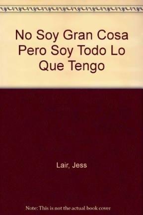 No Soy Gran Cosa Pero Soy Todo Lo Que Tengo (Spanish Edition) (9789501509700) by Jess Lair