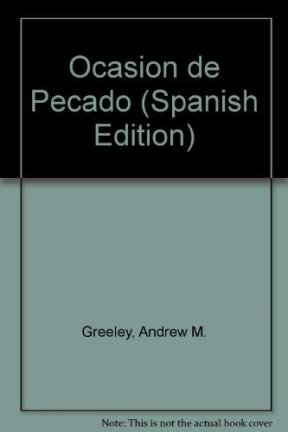 Ocasion de Pecado (Spanish Edition) (9501512339) by Andrew M. Greeley