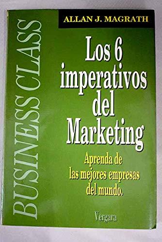 Los 6 imperativos del Marketing. Aprenda de: Allan J. Magrath