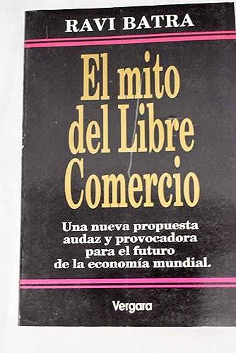 El Mito del Comercio Libre (Spanish Edition) (9501513947) by Ravi Batra