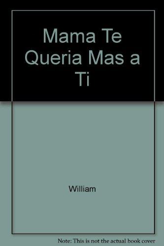 Mama Te Queria Mas a Ti (Spanish Edition): William