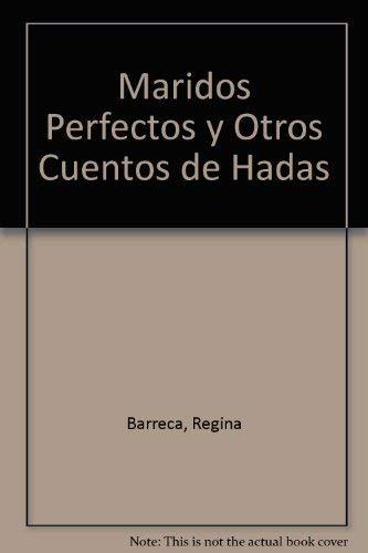 Maridos Perfectos y Otros Cuentos de Hadas (Spanish Edition) (950151403X) by Regina Barreca