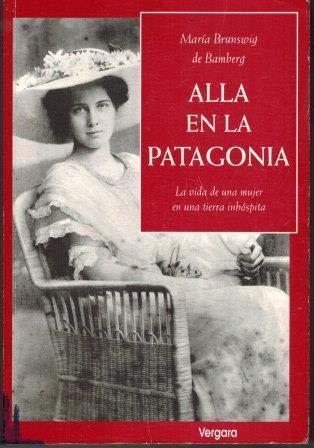 9789501515510: Alla En La Patagonia (Biografia E Historia) (Spanish Edition)