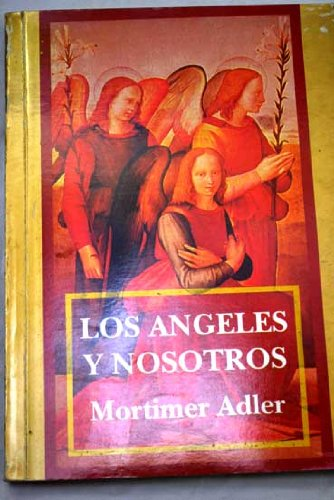 Angeles y Nosotros, Los (Spanish Edition) (9501516318) by Mortimer Adler