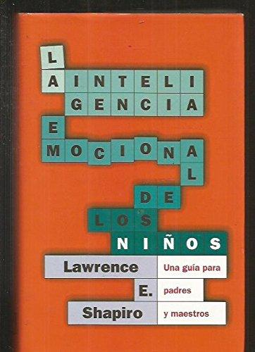 La inteligencia emocional de los niños: Shapiro, Lawrence E.;