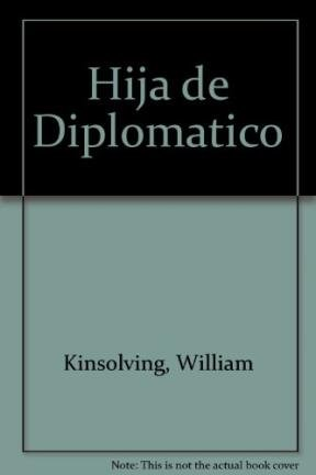 Hija de Diplomatico (Spanish Edition) (9789501518528) by William Kinsolving