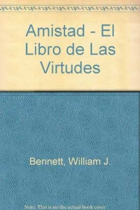 Amistad - El Libro de Las Virtudes (Spanish Edition) (9501518973) by Bennett, William J.