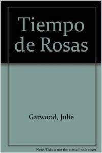 Tiempo de Rosas (Spanish Edition) (9501519287) by Garwood, Julie