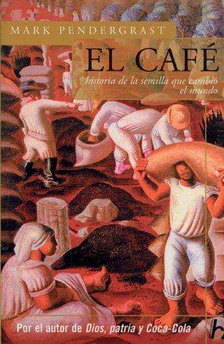 9789501522297: El cafe: Historia de una semilla que cambio el mundo (Biografia E Historia Series) (Spanish Edition)
