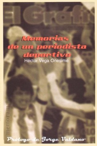 Memorias de Un Periodista Deportivo (Spanish Edition): Hector Vega Onesime;