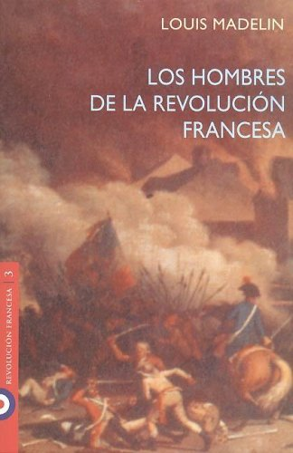 Los Hombres de La Revolucion Francesa (Spanish Edition) (9501523381) by Louis Madelin