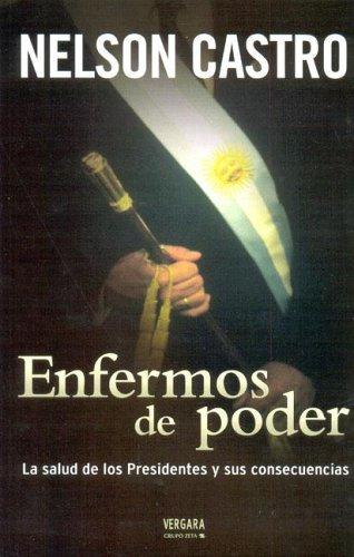 9789501523713: Enfermos de Poder: La Salud de los Presidentes y Sus Consecuencias (Spanish Edition)
