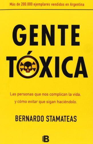 9789501524765: Gente tóxica: las personas que nos complican la vida y cómo evitar que sigan haciéndolo (NO FICCIÓN)