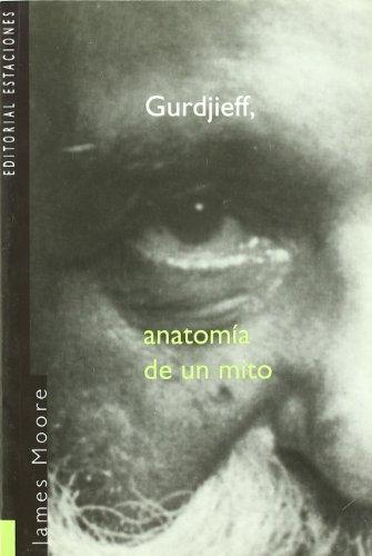 GURDJIEFF ANATOMÍA DE UN MITO - Moore,James