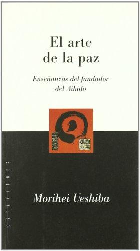 El Arte de La Paz (Spanish Edition) (9789501603712) by Ueshiba, Morihei