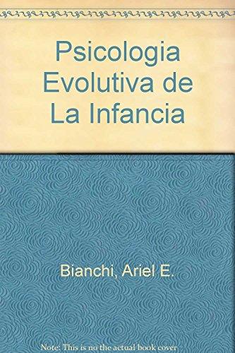 PSICOLOGIA EVOLUTIVA DE LA INFANCIA: BIANCHI, ARIEL E.