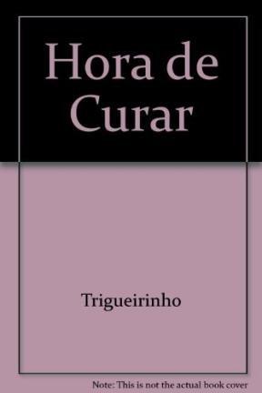 Hora de Curar (Spanish Edition): Trigueirinho