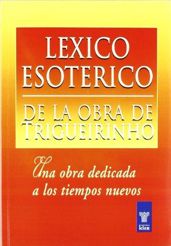 9789501703771: Lexico Esoterico De La Obra de Trigueirinho/ Esoteric Lexicon of Triguerinho Works: Una Obra Dedicada a Los Tiempos Nuevos/ A Work Dedicated to New Times (Spanish Edition)