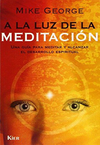 9789501703894: A La Luz De La Meditacion/ in the Light of Meditation: Una Guia Para Meditar Y Alcanzar El Desarrollo Espiritual / a Guide to Meditation and Spiritual Development (Spanish Edition)