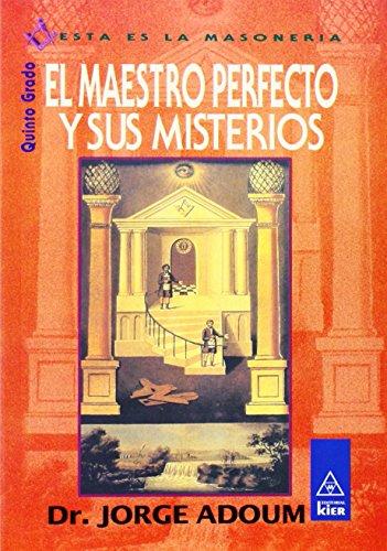 9789501709452: El Maestro Perfecto Y Sus Misterios/ the Perfect Master and His Mysteries: Quinto Grado / Fifth Grade (Esta Es La Masoneria / This Is Masonry) (Spanish Edition)