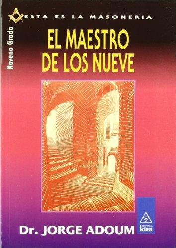 El Maestro De Los Nueve/ the Master of the Nines: Noveno Grado (Esta Es La Masoneria / ...