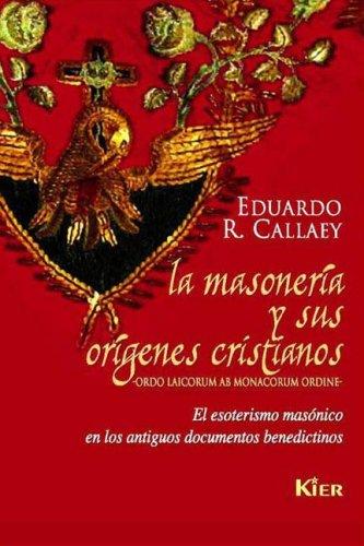9789501709506: La masoneria y sus origenes cristianos/ Freemasonry and Its Christian Origins: El Esoterismo Masonico En Los Antiguos Documentos Benedictinos (Spanish Edition)