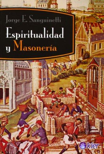 Espiritualidad y Masoneria (Spanish Edition): Jorge E. Sanguinetti