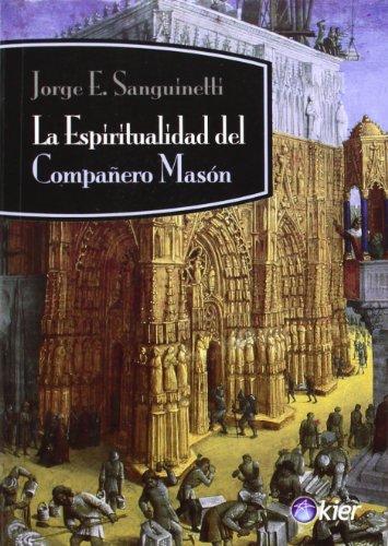 La espiritualidad del Companero Mason (Kier/Masoneria S.: Sanguinetti, Jorge E.
