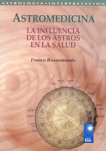 9789501741087: Astromedicina/ Astromedicine: La Influencia De Los Astros En La Salud / the Influence of the Astros in Health (Nova) (Spanish Edition)