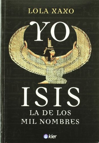 9789501743029: Yo Isis/ I Isis: La de los mil nombres/ The One With Thousand Names (Narrativa) (Spanish Edition)