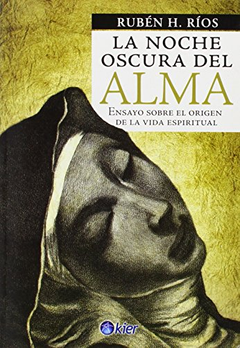 9789501745108: La noche oscura del alma/ The Dark Night of the Soul: Ensayo sobre el origen de la vida espiritual/ Essay on the origin of spiritual life (Spanish Edition)