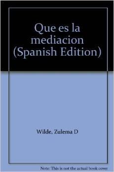 QUE ES LA MEDIACION (SEGUNDA EDICIONA ACTUALIZADA): WILDE, ZULEMA; GAIBROIS, LUIS