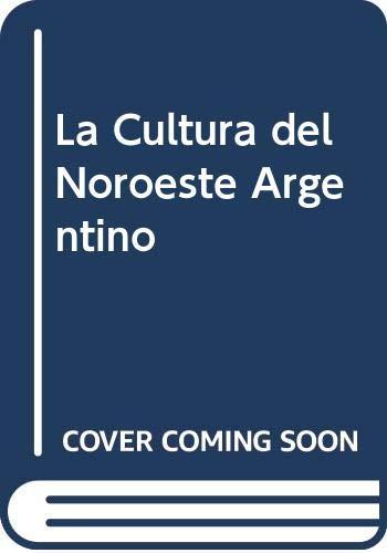 9789502113685: La Cultura del Noroeste Argentino (Spanish Edition)