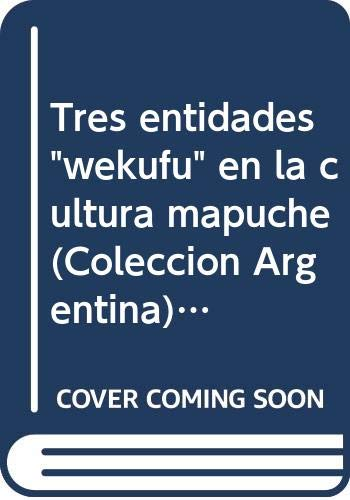 """Tres entidades """"wekufu"""" en la cultura Mapuche: Waag, Else Maria"""