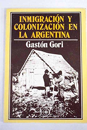 Inmigracion y Colonizacion En La Argentina (Spanish: Gaston Gori