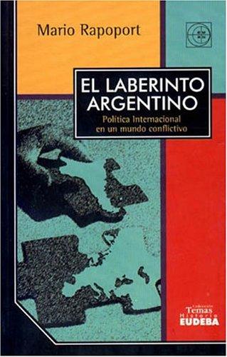 El Laberinto Argentino: Politica Internacional En Un: Rapoport, Mario