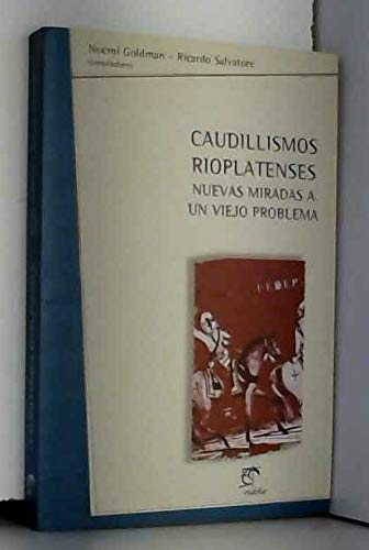 9789502307305: Caudillismos rioplatenses: Nuevas miradas a un viejo problema (Temas. Historia) (Spanish Edition)