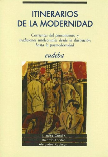 9789502307893: Itinerarios de la Modernidad: Corrientes del Pensamiento y Tradiciones Intelectuales Desde la Ilustracion Hasta la Posmodernidad (Spanish Edition)