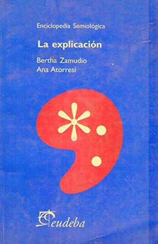 9789502310480: La explicacion, enciclopedia semiologica