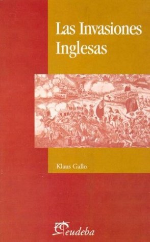 Las Invasiones Inglesas (Spanish Edition): Klaus Gallo