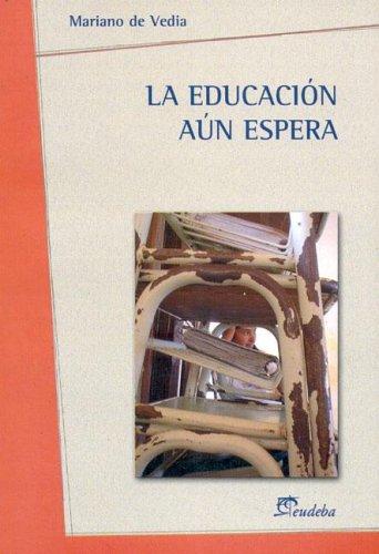 La Educacion Aun Espera (Spanish Edition): Mariano de Vedia
