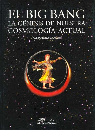9789502313863: Big Bang, El - La Genesis de Nuestra Cosmologia Actual (Spanish Edition)
