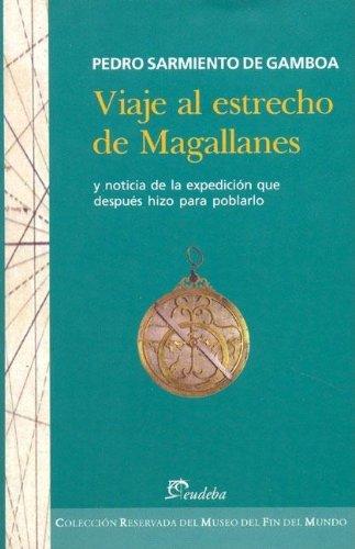 9789502314211: Viaje Al Estrecho de Magallanes y Noticia de La Expedicion Que Despues Hizo Para Poblarlo (Coleccion Reservada del Museo del Fin del Mundo) (Spanish Edition)